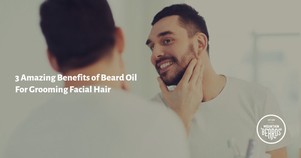 3 Amazing Benefits of Beard Oil For Grooming Facial Hair