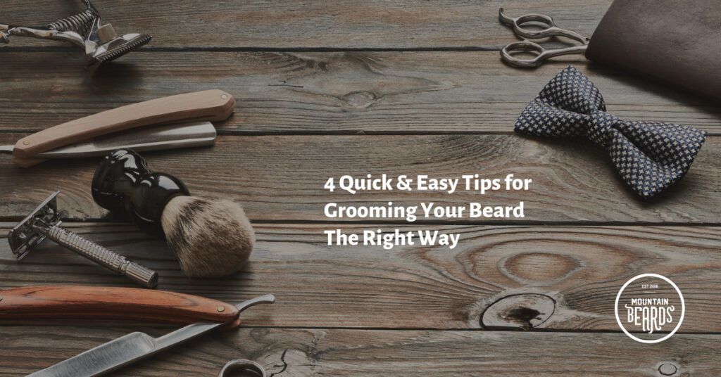 4 Quick & Easy Tips for Grooming Your Beard The Right Way
