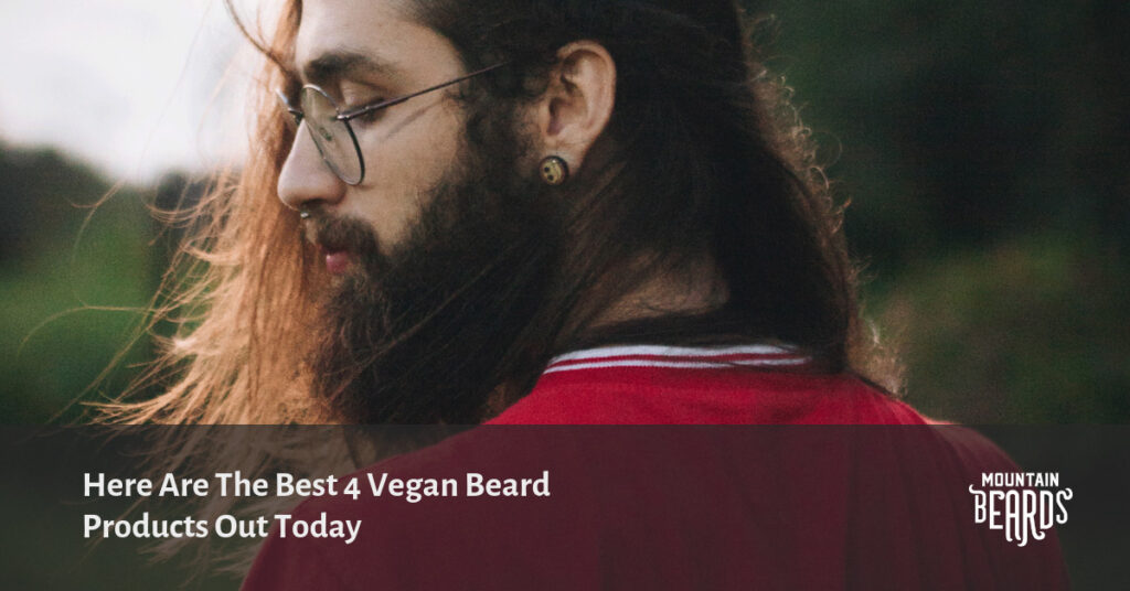 Here Are The Best 4 Vegan Beard Products Out Today
