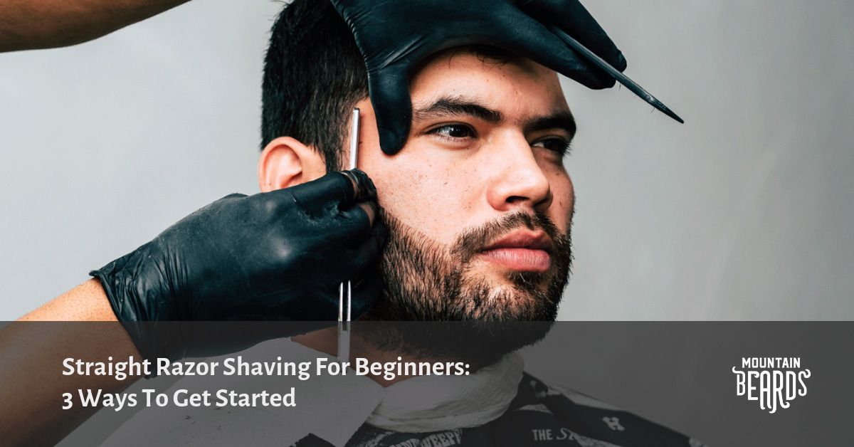 Straight Razor Shaving For Beginners: 3 Ways To Get Started